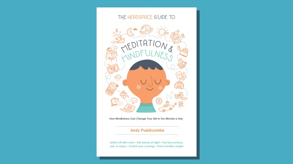 The Headspace Guide to Meditation and Mindfulness, by Andy Puddicombe